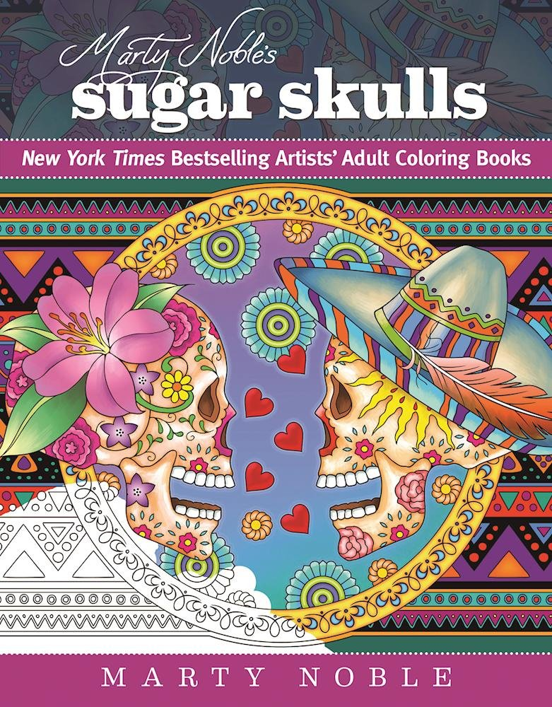 Marty Noble's Sugar Skulls: New York Times Bestselling Artists' Adult Coloring Books