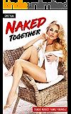 EROTICA: Naked Together (Taboo Nudist Family Bundle)