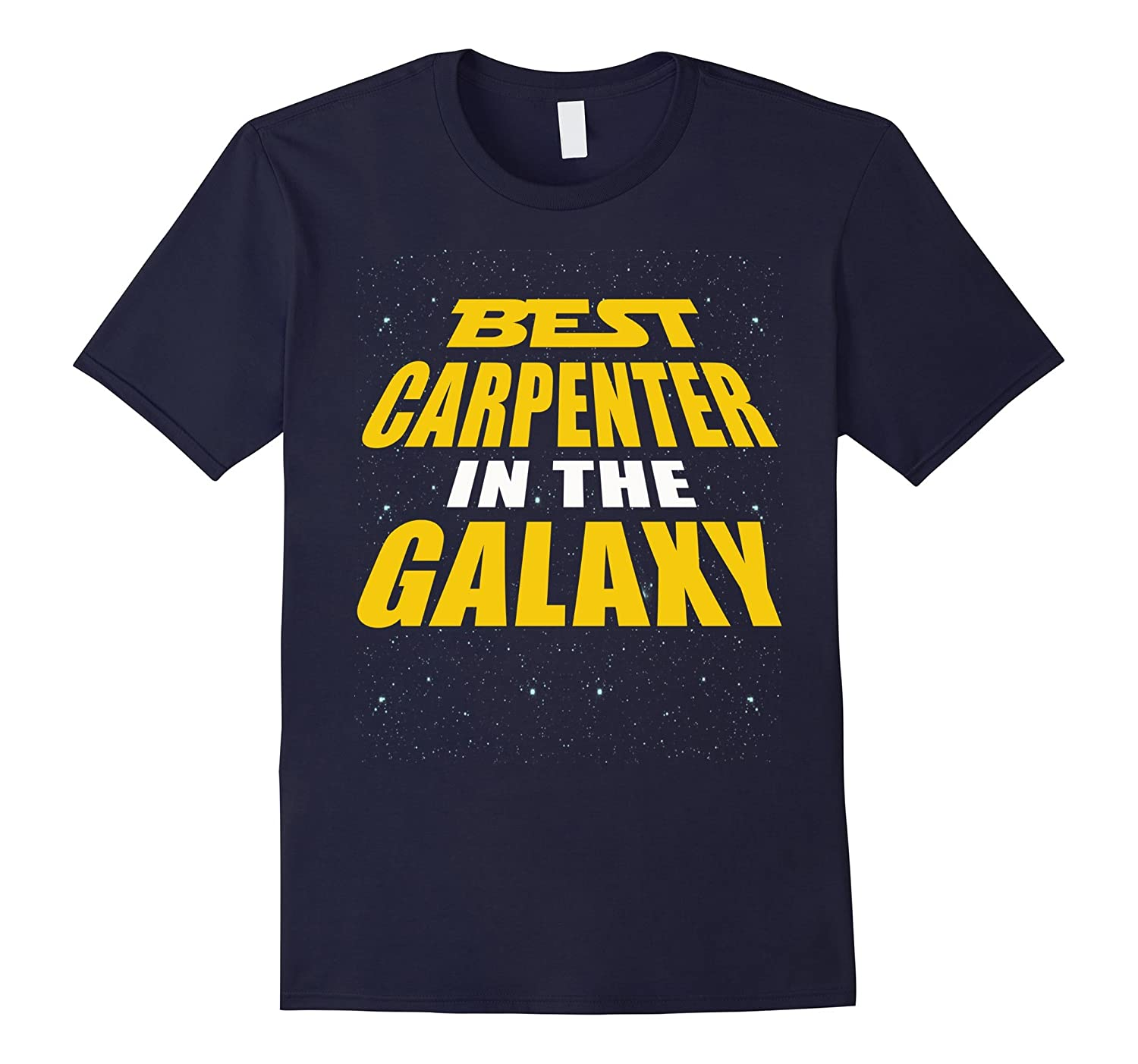 Best Carpenter In The Galaxy - Gift Shirt For Carpenter-TD