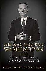 The Man Who Ran Washington: The Life and Times of James A. Baker III Kindle Edition