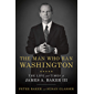 The Man Who Ran Washington: The Life and Times of James A. Baker III (English Edition)