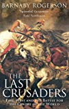 The Last Crusaders: East, West and the Battle for the Centre of the World