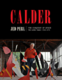 Calder: The Conquest of Space: The Later Years: 1940-1976 (A Life of Calder Book 2)