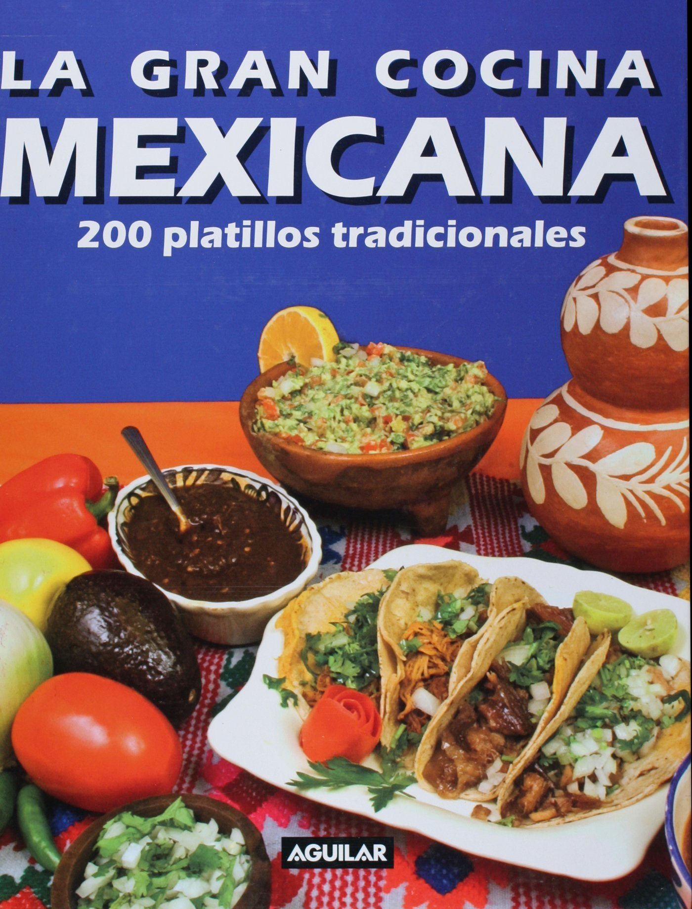 La Gran Cocina Mexicana Spanish Edition Aguilar 9781603962513