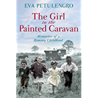The Girl in the Painted Caravan: Memories of a Romany Childhood (The Pan Real Lives Series Book 4)