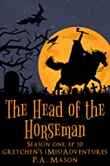The Head of the Horseman: A hilarious high fantasy witch series (Gretchen's (Mis) Adventures - Season One Book 10) Kindle Edition