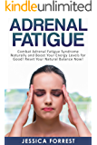 Adrenal Fatigue: Combat Adrenal Fatigue Syndrome Naturally and Boost Your Energy Levels for Good! Reset Your Natural Balance Now! (Reduce Stress, Boost Energy, Adreanl Reset Diet Book 1)