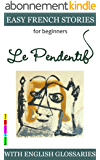 Easy French Stories for Beginners - Le Pendentif: With French-English Glossaries (Easy French Reader Series for Beginners t. 1)