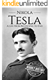 Nikola Tesla: A Life From Beginning to End (Biographies of Inventors Book 1)