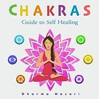 Chakra Healing: Practical Methods to Unblock and Awaken Your Chakras