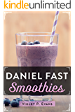 Daniel Fast Smoothies: Quick And Easy Daniel Fast Smoothie Recipes That Feed Your Stomach And Your Soul