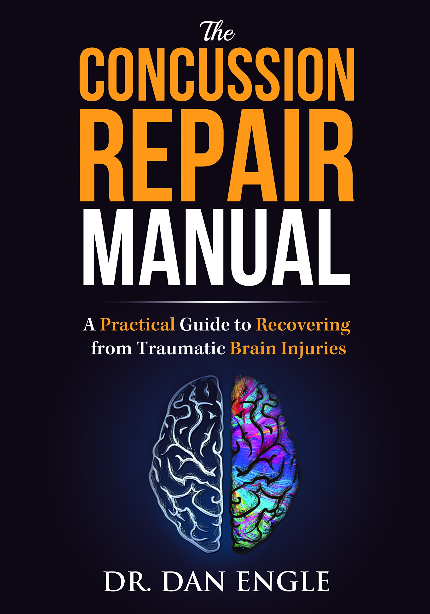 The Concussion Repair Manual: A Practical Guide to Recovering from Traumatic  Brain Injuries: Dr. Dan Engle: 9781946697349: Amazon.com: Books