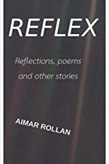 Reflex: Reflections, poems and other stories Kindle Edition