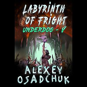 Labyrinth of Fright (Underdog Book #5): LitRPG Series