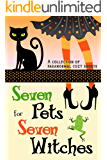 Seven Pets for Seven Witches: A Collection of Paranormal Cozy Shorts (English Edition)