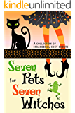 Seven Pets for Seven Witches: A Collection of Paranormal Cozy Shorts