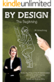 BY DESIGN: The Beginning