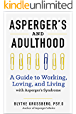 Aspergers and Adulthood: A Guide to Working, Loving, and Living With Aspergers Syndrome