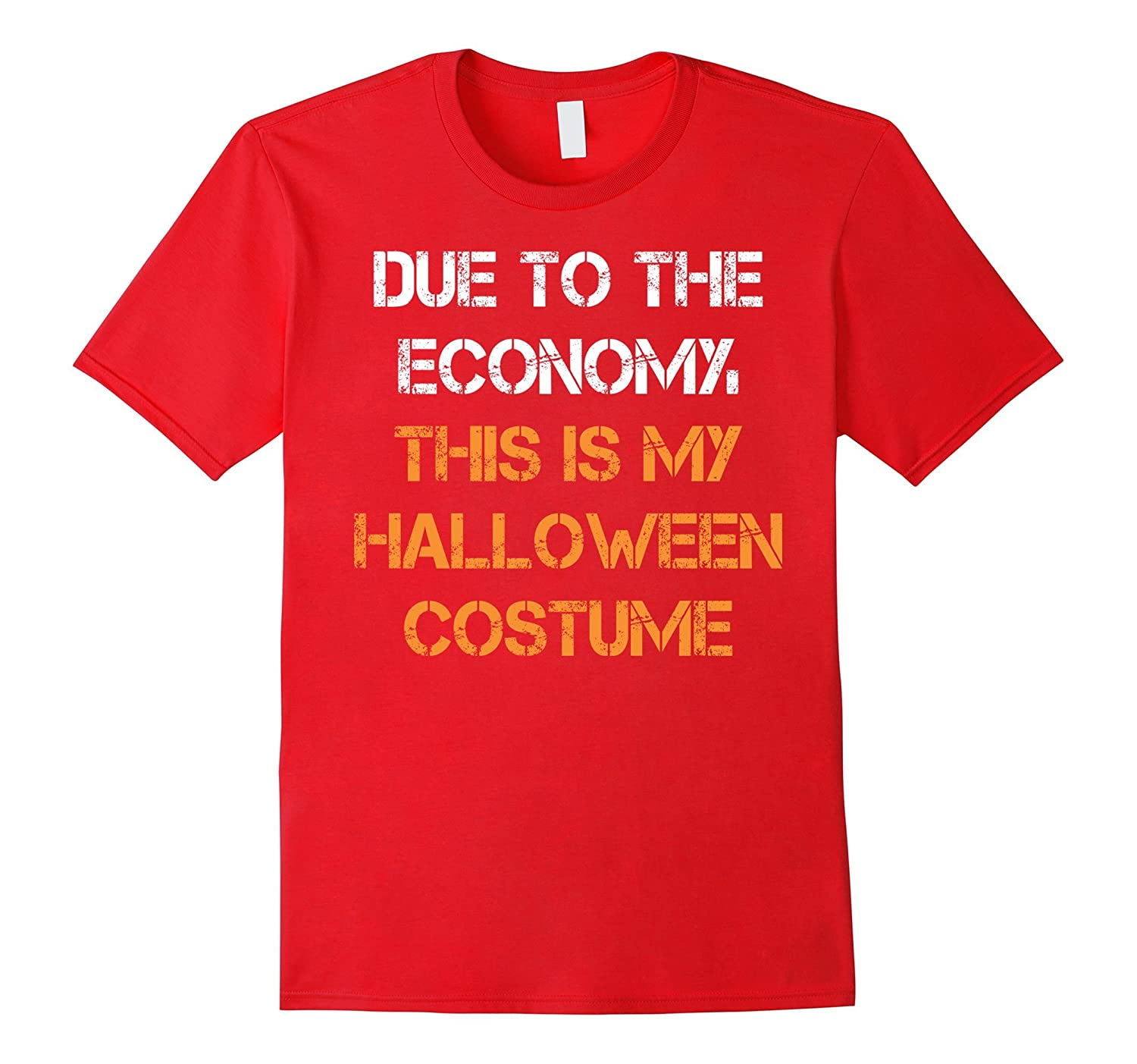 Due To The Economy This Is My Halloween Costume T-Shirt-RT
