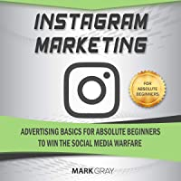 Instagram Marketing: Advertising Basics for Absolute Beginners to Win the Social Media Warfare