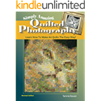 Simply Amazing Quilted Photography: Learn How To Make Art Quilts The Easy Way! (Art Quilt Books Book 1)