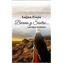 Buenas y Santas...: Los hijos olvidados (Spanish Edition) Jul 3, 2018