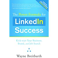 The Power Formula for LinkedIn Success (Fourth Edition - Completely Revised): Kick-start Your Business, Brand, and Job Search
