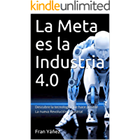 La Meta es la Industria 4.0: Descubre la tecnología que hace posible la nueva Revolución Industrial