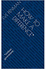 How to Make a Difference*: *without government Kindle Edition
