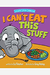 I Can't Eat This Stuff: How to Get Your Toddler to Eat Their Vegetables (Louies Little Lessons) Kindle Edition