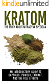 Kratom: The Truth About Mitragyna Speciosa: An Introductory Guide to Capsules, Powder, Extract, And The Full Effects (Ketum, Kratum, Kratom Capsules, Kratom Powder, Kratom Extract) (English Edition)