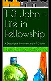 1-3 John - Life in Fellowship: A Devotional Commentary in 1-3 John