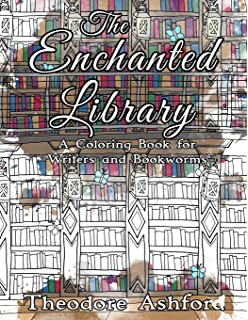The Enchanted Library A Coloring Book For Writers And Bookworms