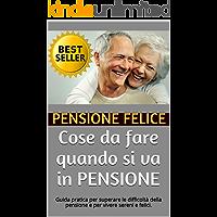 Cose da fare quando si va in PENSIONE: Guida pratica per superare le difficoltà della pensione e per vivere sereni e felici. (come affrontare gli stati d'animo tipici di questa fase della vita)
