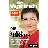 Die Selbstgerechten: Mein Gegenprogramm - für Gemeinsinn und Zusammenhalt (German Edition)