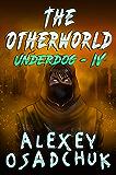 The Otherworld (Underdog Book #4): LitRPG Series