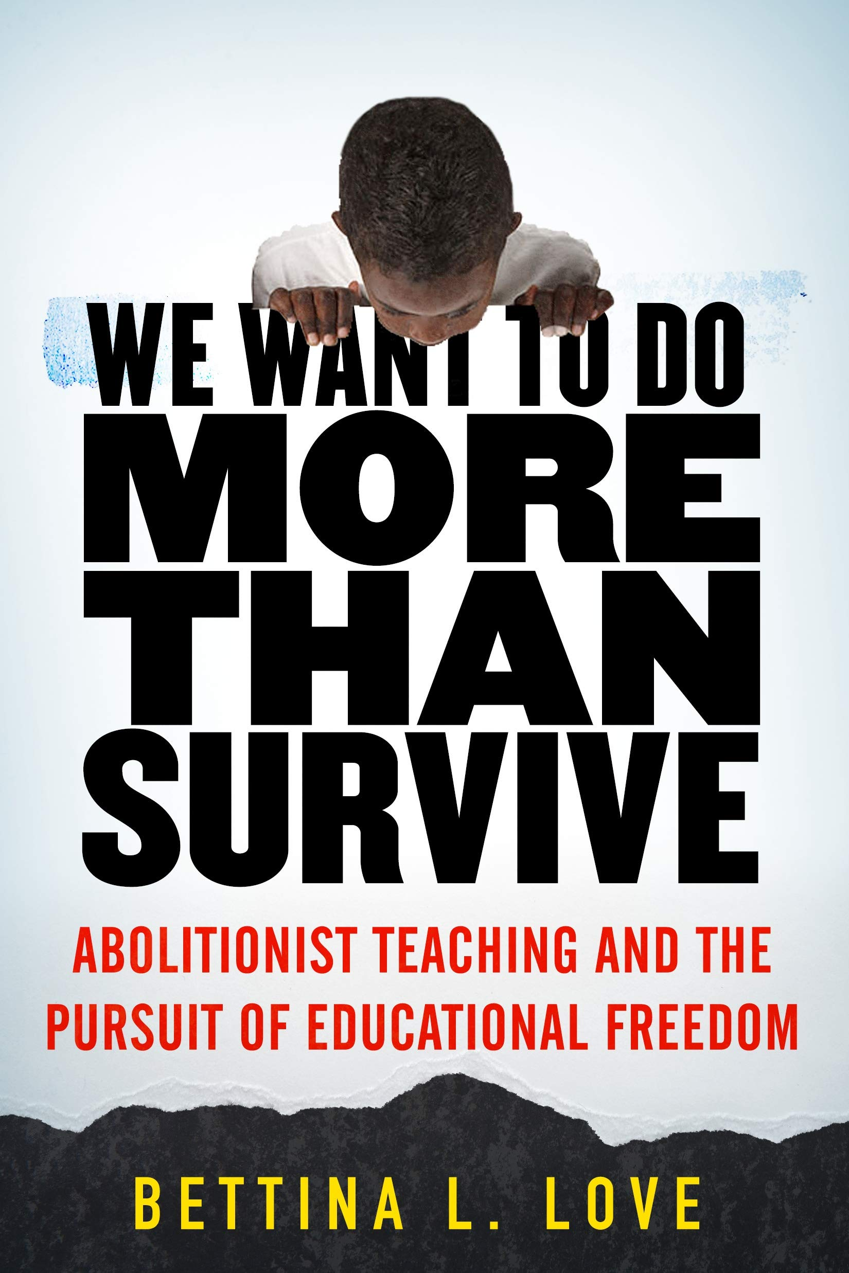 We Want to Do More Than Survive: Abolitionist Teaching and the Pursuit of  Educational Freedom: Love, Bettina: 9780807069158: Amazon.com: Books