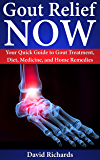 Gout Relief Now: Your Quick Guide to Gout Treatment, Diet, Medicine, and Home Remedies (Natural Health & Natural Cures Series)