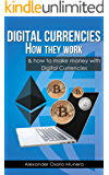 Digital Currencies How They Work: And How to Make Money with Digital Currencies (English Edition)