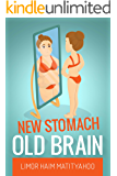 New Stomach Old brain: How to lose 125 pounds in one year and stay sane (English Edition)