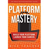 Platform Mastery: An Indie Author Mastery Guide