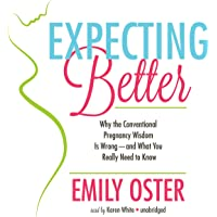 Expecting Better: Why Conventional Pregnancy Wisdom Is Wrong - and What You Really Need to Know