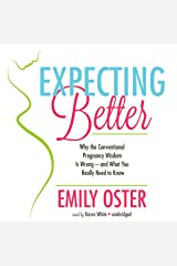 Expecting Better: Why Conventional Pregnancy Wisdom Is Wrong - and What You Really Need to Know Audible Audiobook
