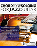 Chord Tone Soloing for Jazz Guitar: Master Arpeggio-Based Soloing for Jazz Guitar (Play jazz guitar) (English Edition)