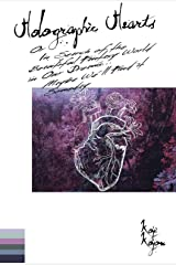 Holographic Hearts: In Search of the Beautiful Fantasy World in Our Dreams... Maybe We'll Find it Someday Kindle Edition