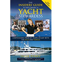 The Insiders' Guide to Becoming a Yacht Stewardess 2nd Edition: Confessions from My Years Afloat with the Rich and Famous (English Edition)