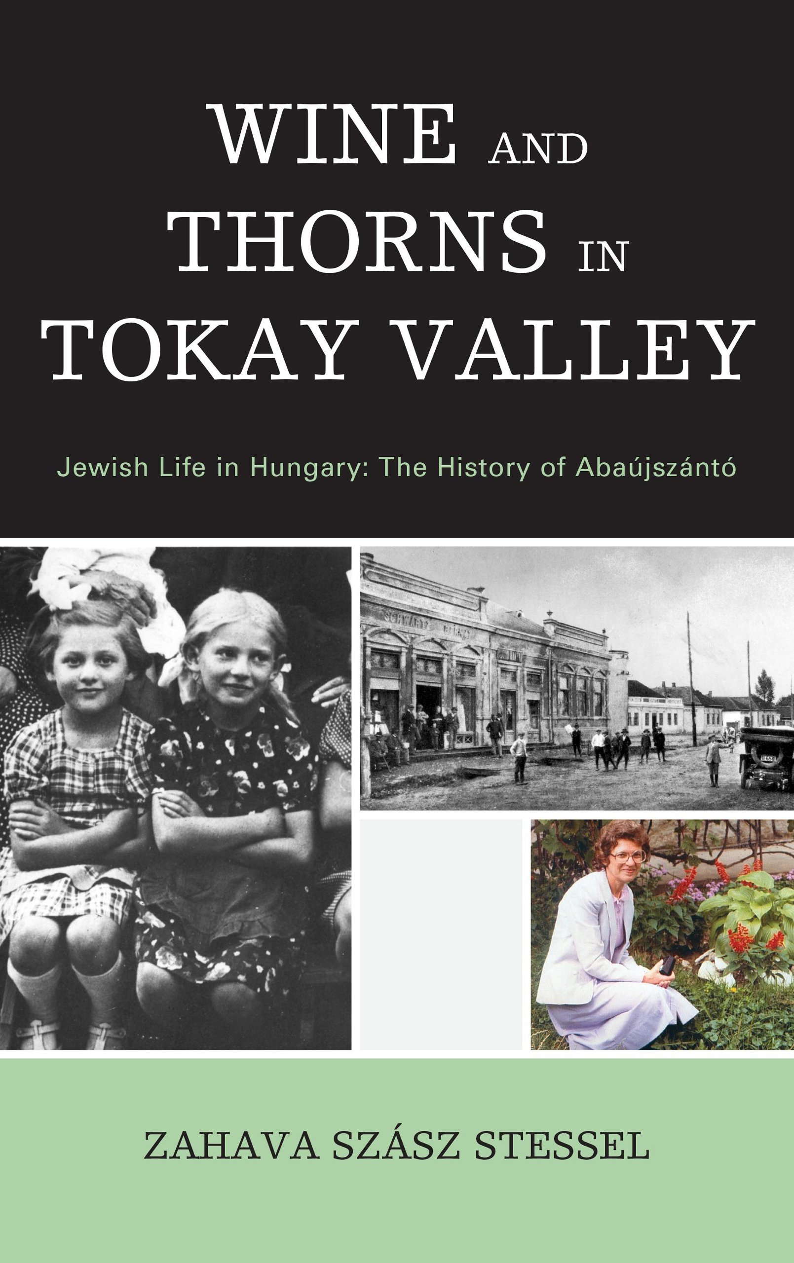 Download Wine and Thorns in Tokay Valley: Jewish Life in Hungary: The History of Abaújszántó (Sara F. Yoseloff Memorial Publications in Judaism and Jewish) ebook