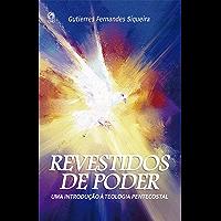 Revestido de poder: Uma introdução a teologia pentecostal