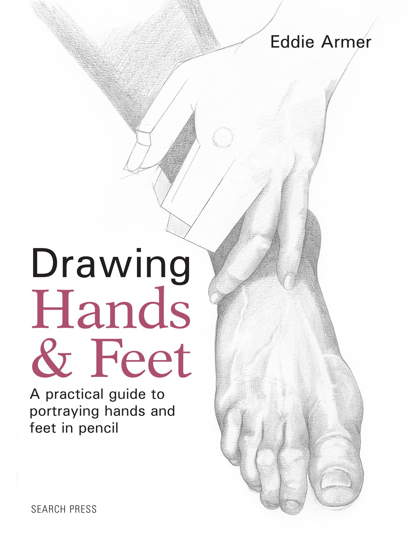 Drawing Hands Feet A Practical Guide To Portraying Hands And Feet