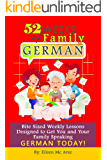 52 Weeks of Family German: Bite Sized Weekly Lessons Designed to Get You and Your Family Speaking German Today!